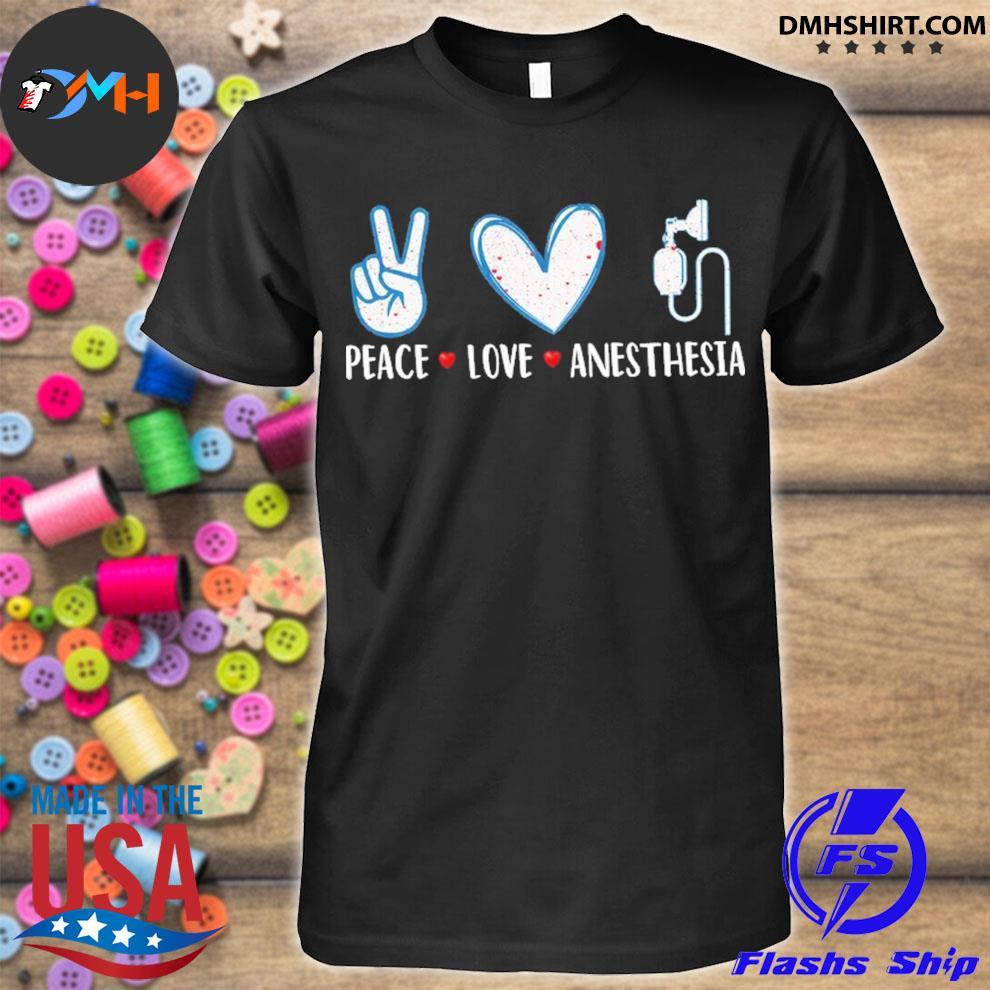 Peace love Anesthesia shirt
