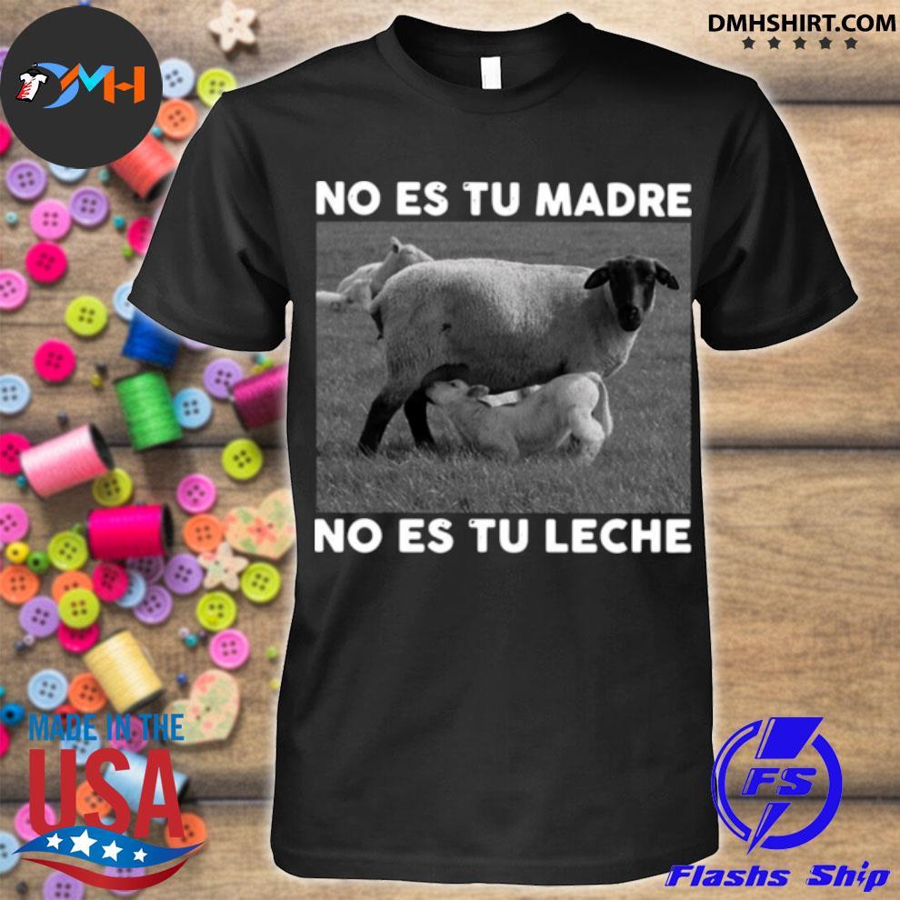 Sheep no es tu madre no es tu leche shirt