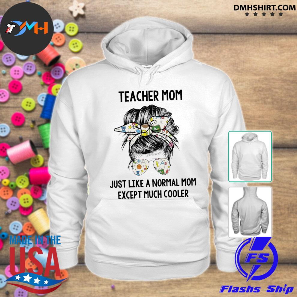 Teacher mom just like a normal mom except much cooler hoodie