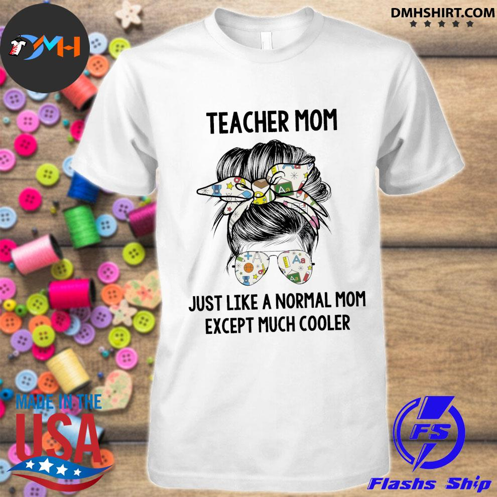 Teacher mom just like a normal mom except much cooler shirt