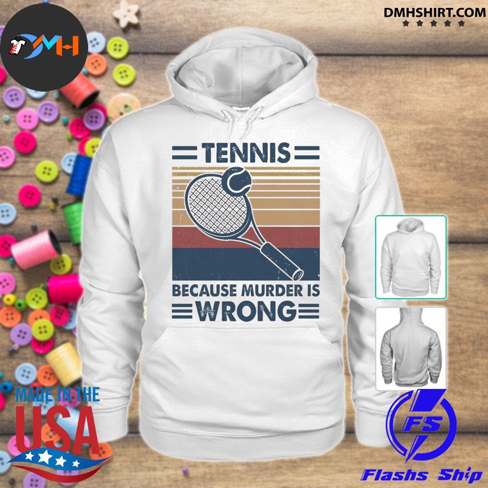Tenis because murder Is wrong vintage hoodie