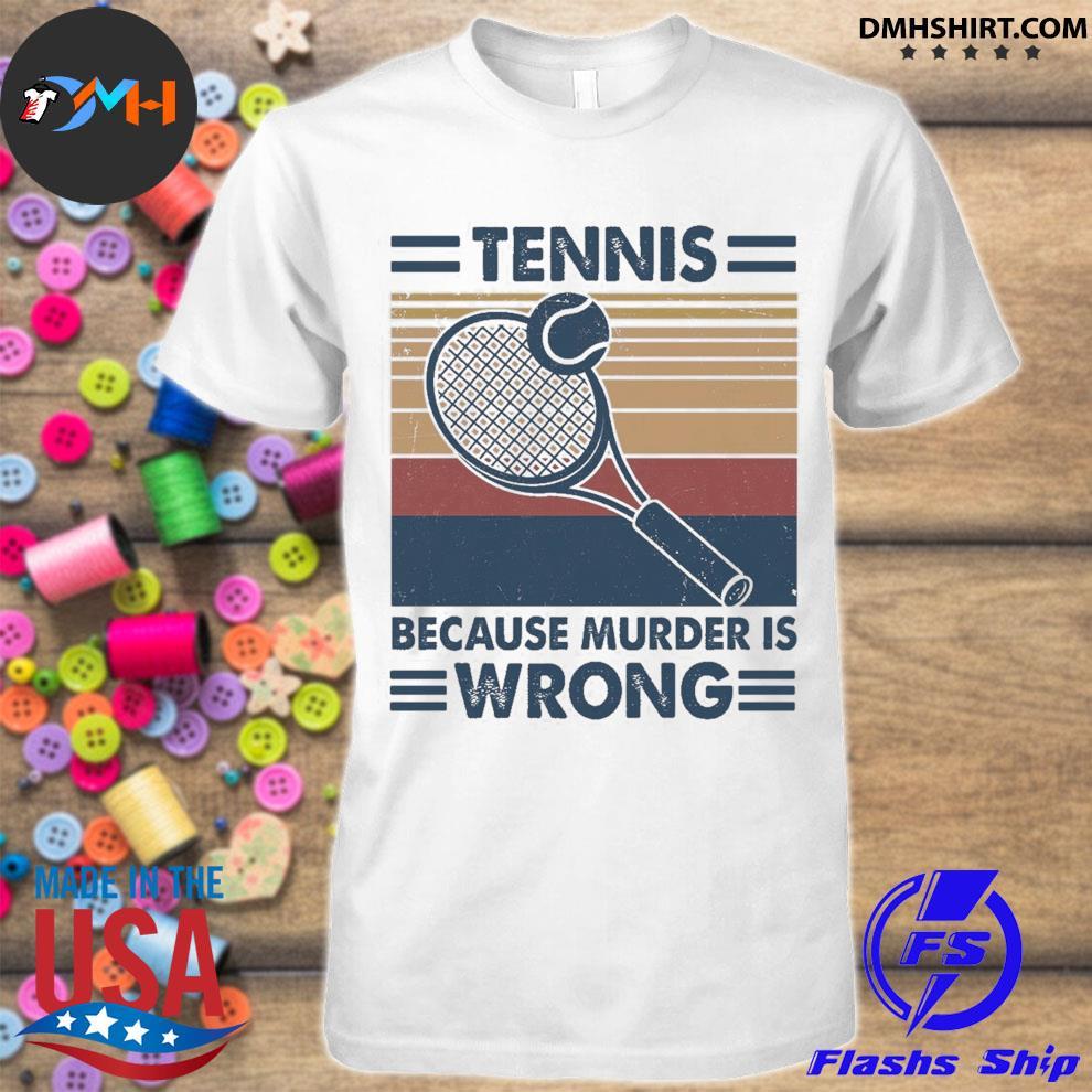 Tenis because murder Is wrong vintage shirt