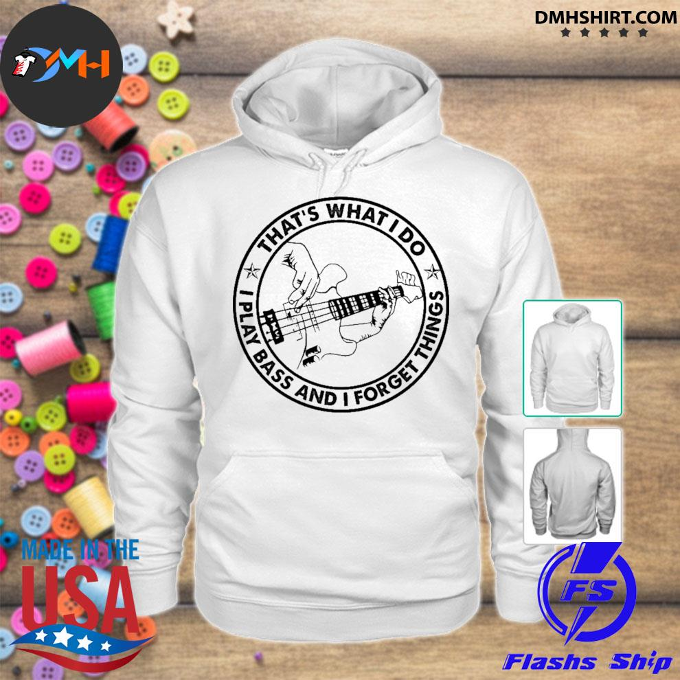 That's what I do I play Bass and I forget things hoodie