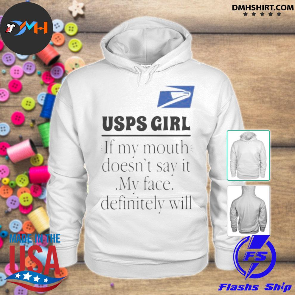 Usps girl if my mouth doesnt say it my face definitely will hoodie