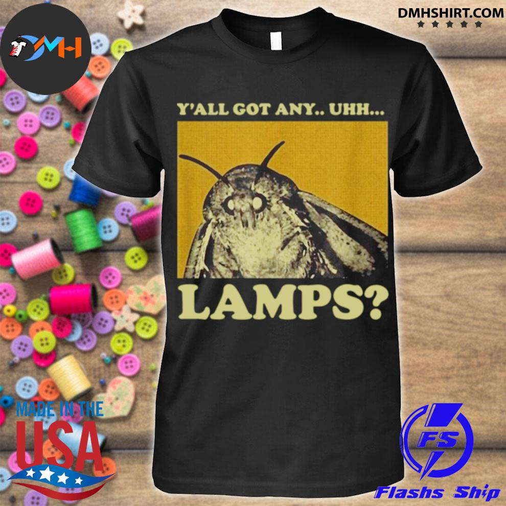 Y'all got any uhh lamps shirt