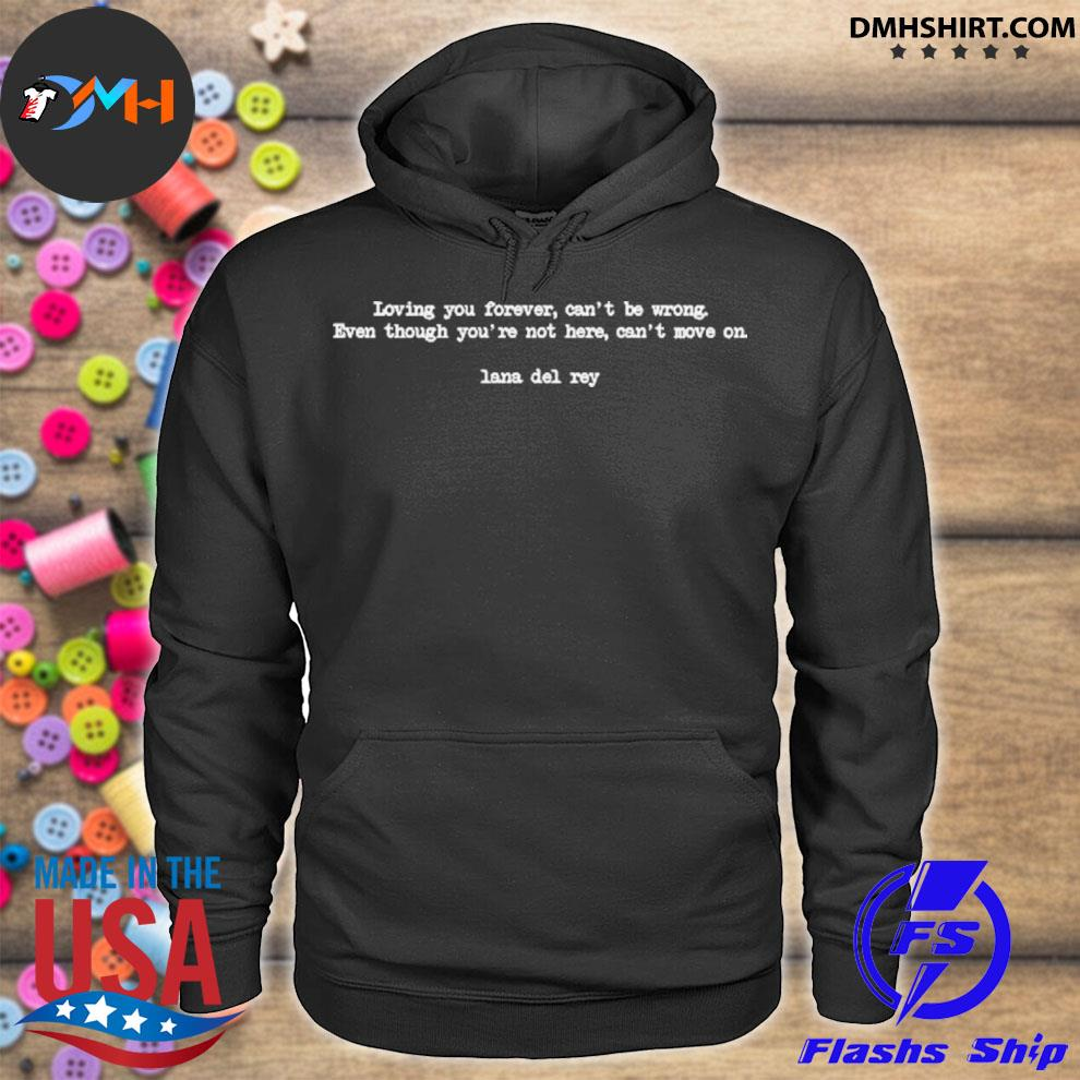 Top loving you forever can't be wrong even though you're not here can't move on s hoodie