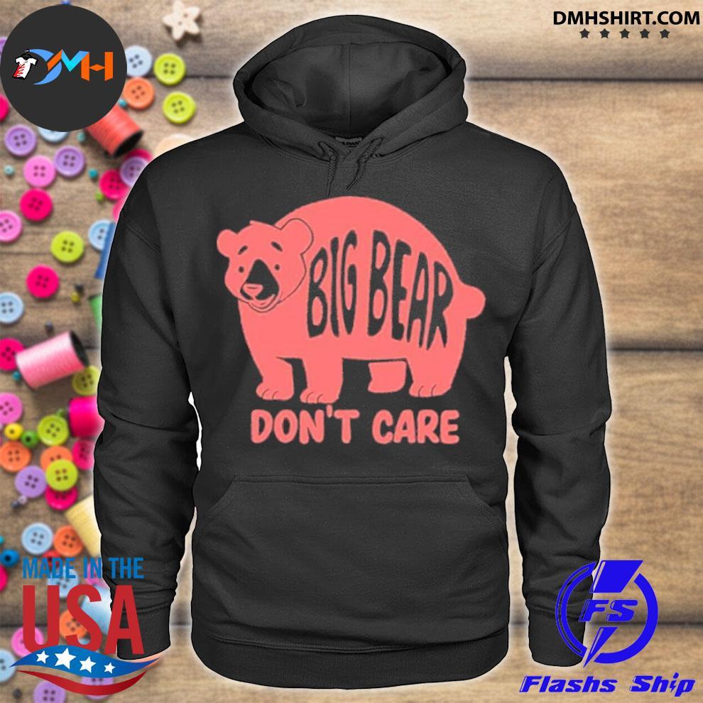 Big bear don't care s hoodie