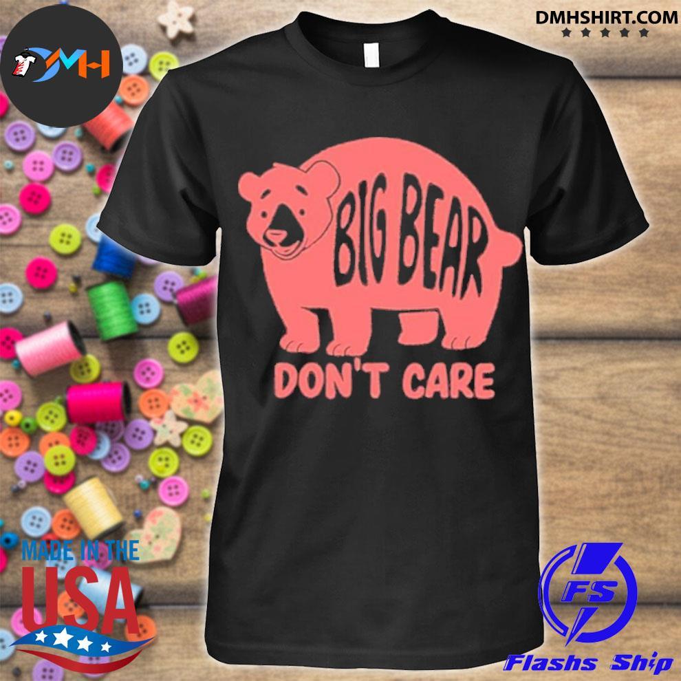 Big bear don't care shirt
