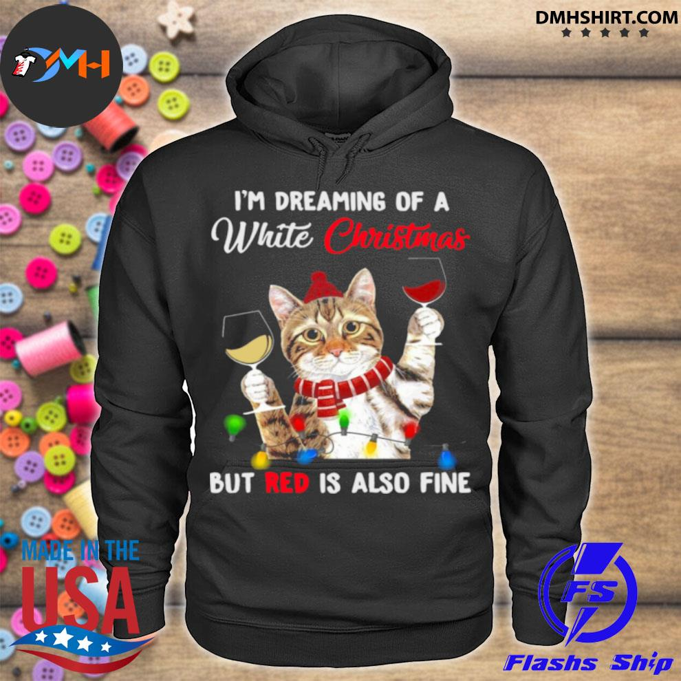 Cat i'm dreaming of a white Christmas but red is also fine s hoodie