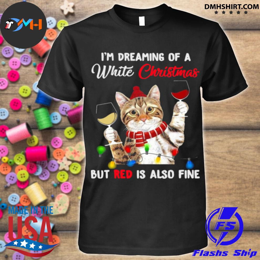 Cat i'm dreaming of a white Christmas but red is also fine shirt