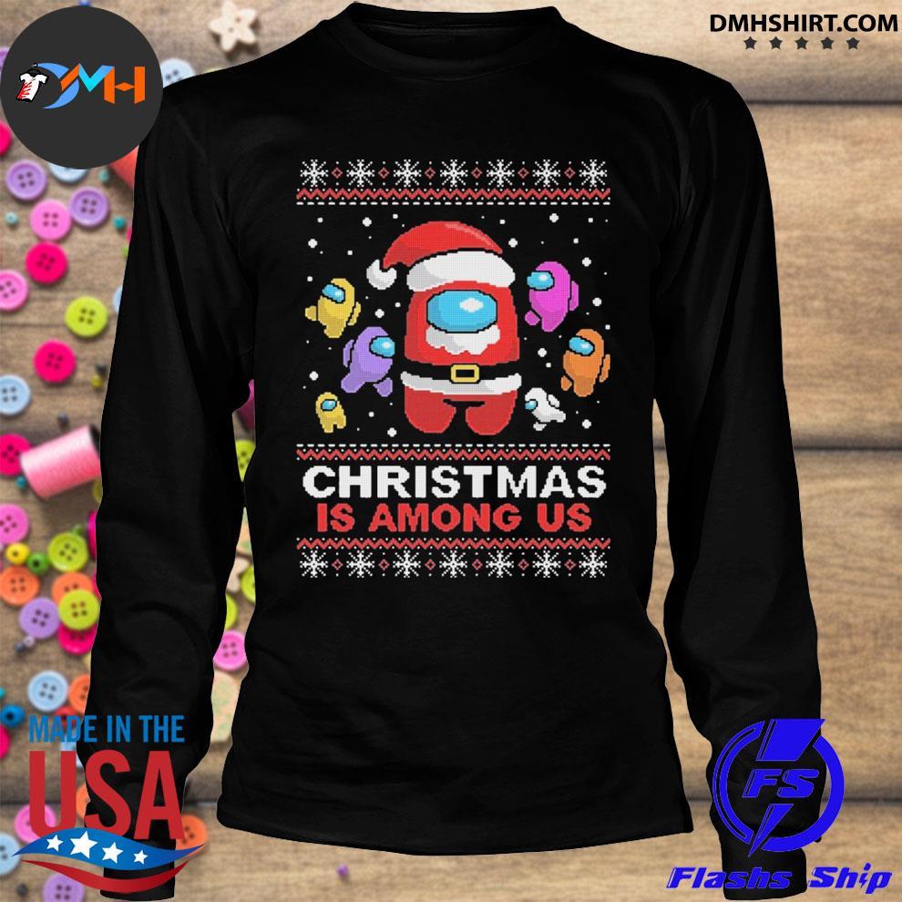 Christmas Is Among Us ugly sweats longsleeve