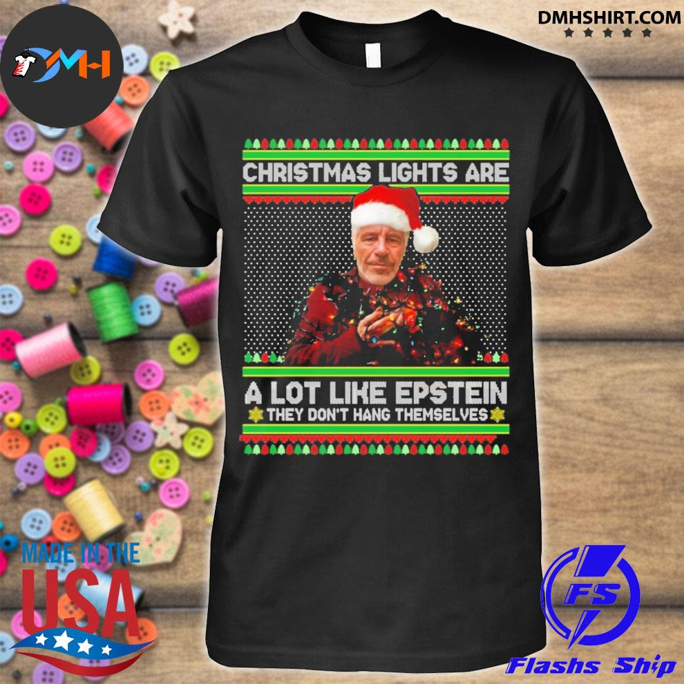 Christmas lights are a lot like epstein they don't hang themselves ugly sweater