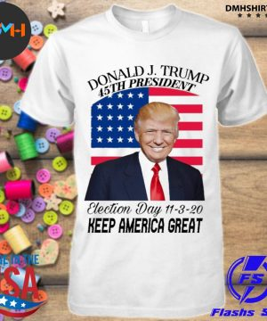 Donald J Trump 45th president election day 11 3 20 keep America great shirt