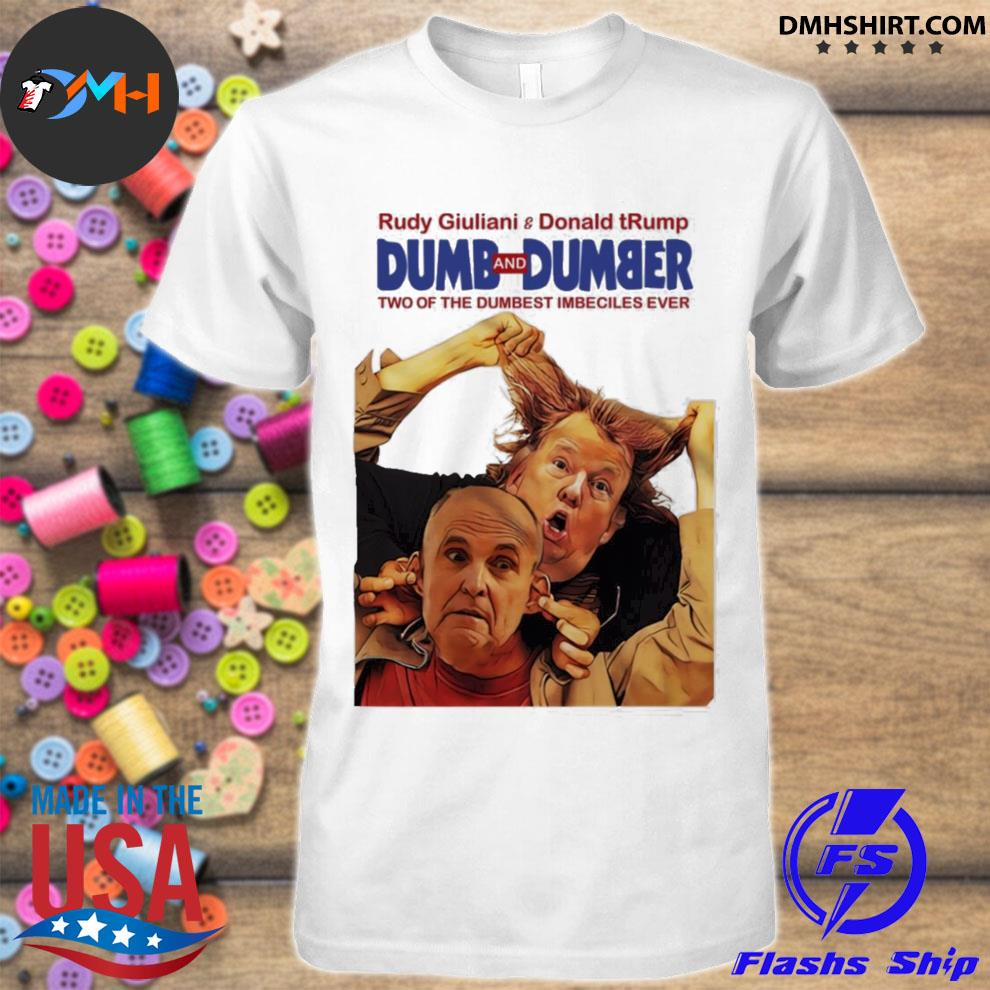 Trump rudy dumb and dumber shirt