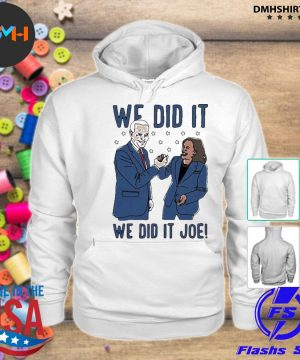 We did it joe biden and kamala harris election s hoodie