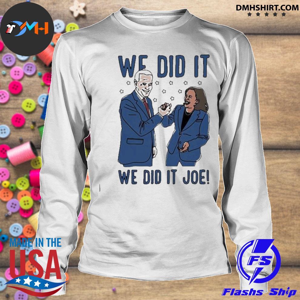 We did it joe biden and kamala harris election s longsleeve
