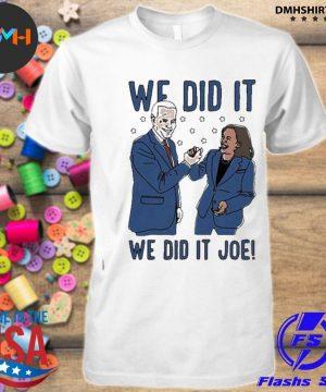 We did it joe biden and kamala harris election shirt