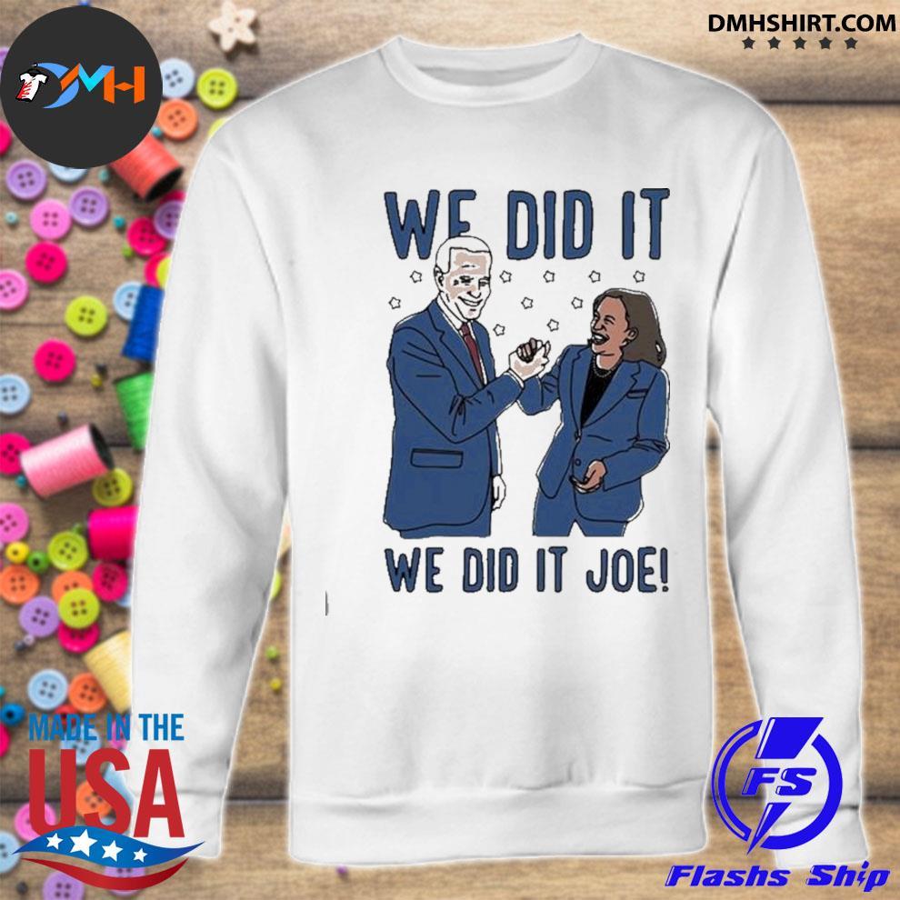 We did it joe biden and kamala harris election s sweatshirt