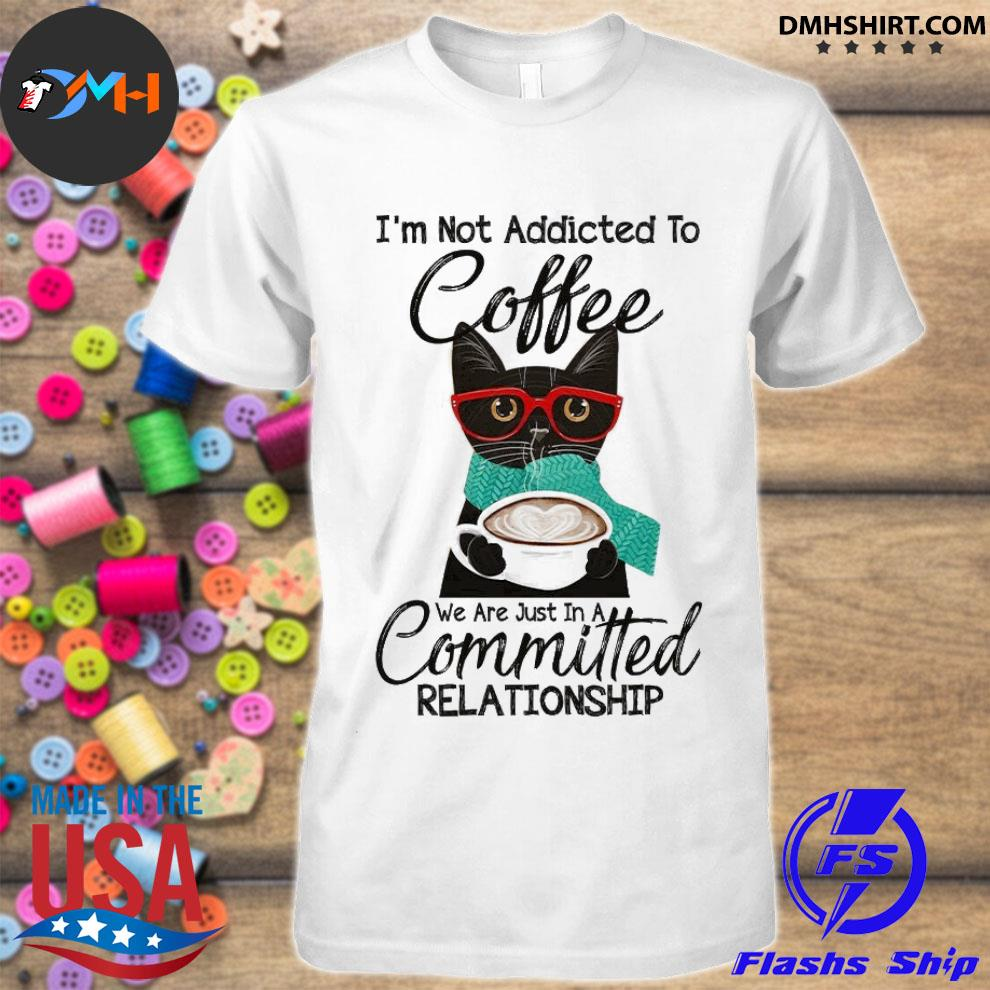 Official cat i'm not addicted to coffee we are just in a committed relationship shirt