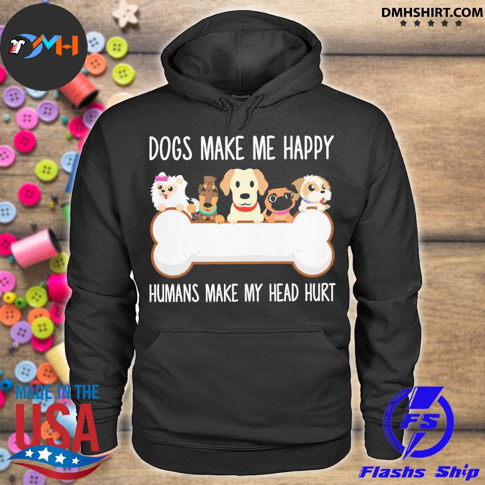 Official dog make me happy humans make my head hurt s hoodie