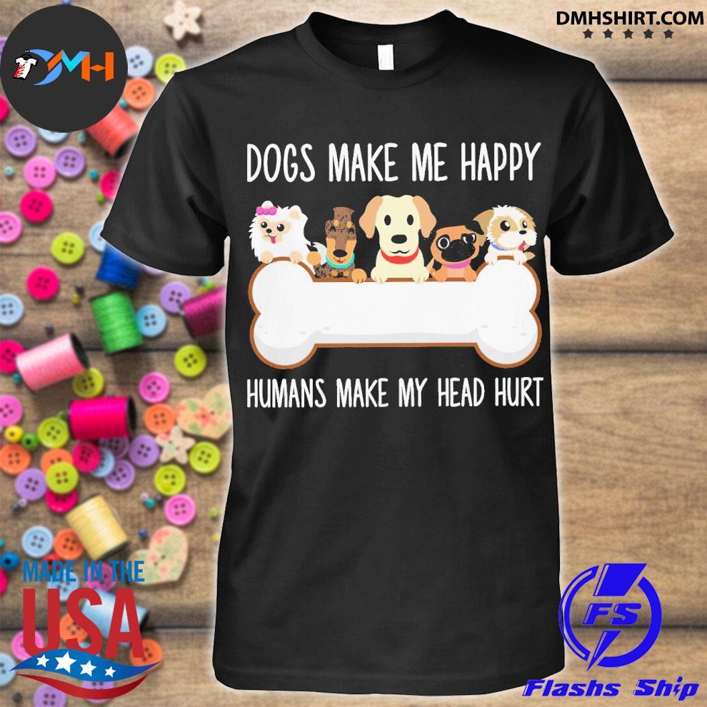 Official dog make me happy humans make my head hurt shirt