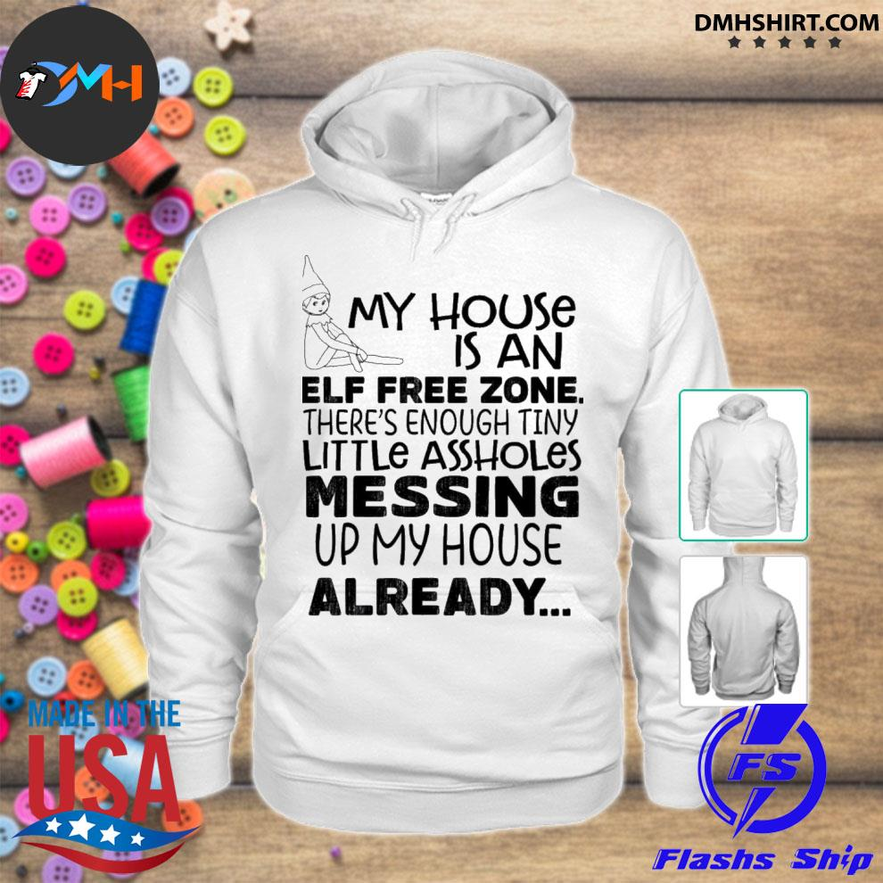 Official my house is an elf free zone there's enough tiny little assholes messing up my house already s hoodie