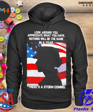 Look around you appreciate what you have nothing will be the same In a year American flag s hoodie