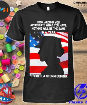 Look around you appreciate what you have nothing will be the same In a year American flag shirt