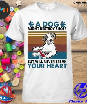 Official a dog might destroy shoes but will never break your heart vintage shirt
