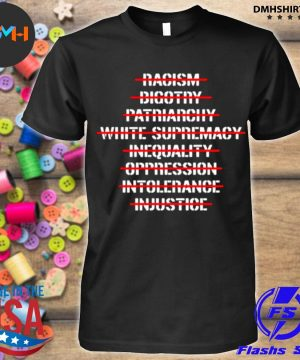 Official anti racism bigotry patriarchy white supremacy shirt