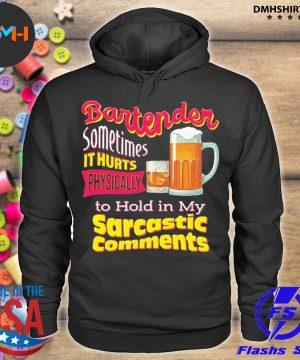 Official bartender sometimes it hurts physically to hold in my sarcastic comments s hoodie