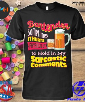 Official bartender sometimes it hurts physically to hold in my sarcastic comments shirt