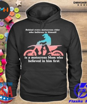 Official behind every motocross rider who believes in himself is a motocross mon who believed in him first s hoodie