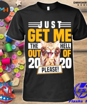 Official cat just get me the hell out of 2021 please shirt