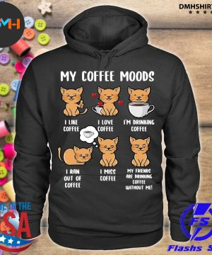Official cats my coffee moods i like coffee i love coffee s hoodie