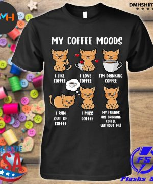 Official cats my coffee moods i like coffee i love coffee shirt