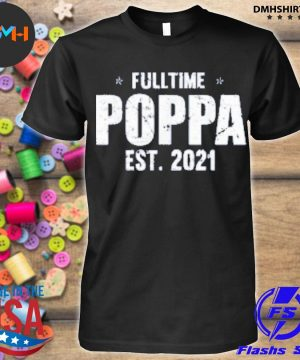 Official family 365 full time poppa est 2021 father's day shirt