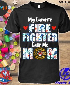 Official flowers my favorite fire fighter calls me mom fire dept shirt