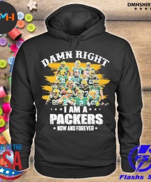 Official green bay packers damn right i am a packers now and forever 2021 s hoodie