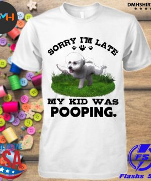 Official grey bichon frise puppy sorry i'm late my kid was pooping shirt