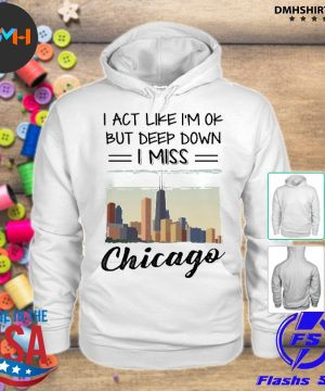 Official i act like i'm ok but deep down i miss chicago s hoodie