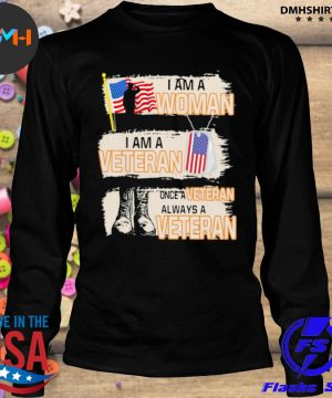 Official i am a woman i am a veteran once a veteran always a veteran american flag s longsleeve