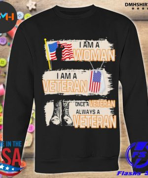 Official i am a woman i am a veteran once a veteran always a veteran american flag s sweatshirt