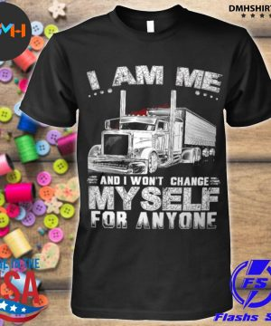 Official i am me and i won't change myself for anyone shirt