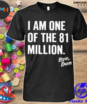 Official i am one of the 81 million bye don shirt