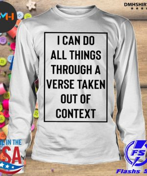 Official i can do all things through a verse taken out of context s longsleeve