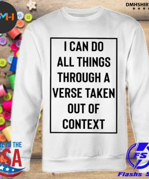 Official i can do all things through a verse taken out of context s sweatshirt