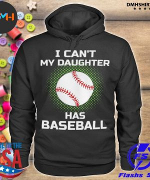 Official i can't my daughter has baseball s hoodie