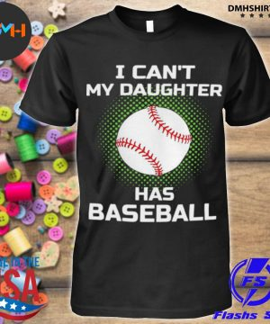 Official i can't my daughter has baseball shirt