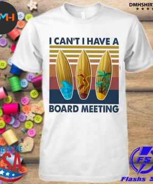 Official i can't u have a board meeting vintage shirt